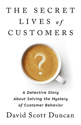 Compare Textbook Prices for The Secret Lives of Customers: A Detective Story About Solving the Mystery of Customer Behavior  ISBN 9781541774490 by Duncan, David S