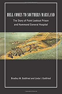 Hell Comes to Southern Maryland: The Story of Point Lookout Prison and Hammond General Hospital