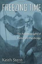 Freezing Time: The Autobiography of Eadweard Muybridge