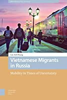 Vietnamese Migrants in Russia: Mobility in Times of Uncertainty (New Mobilities in Asia)