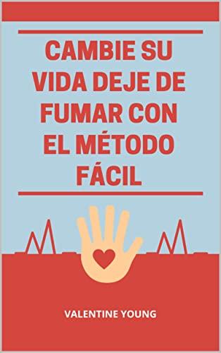 Cambie su vida Deje de fumar con El Método Fácil (Spanish Edition)