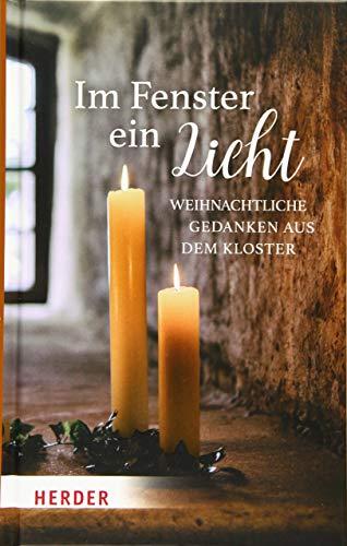 Im Fenster ein Licht: Weihnachtliche Gedanken aus dem Kloster