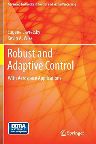 Robust and Adaptive Control: With Aerospace Applications (Advanced Textbooks in Control and Signal P