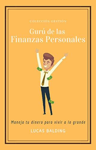 Gurú de las Finanzas Personales: Aprende a Manejar tu Dinero y a Ahorrar para Vivir a lo Grande
