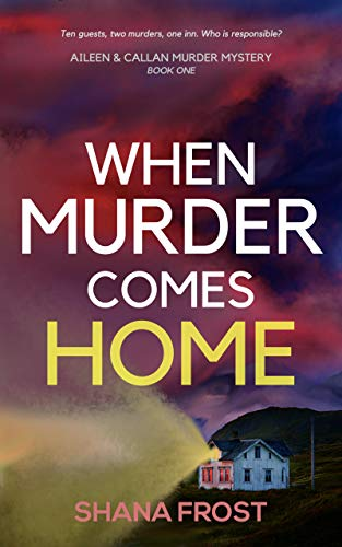 When Murder Comes Home: A suspenseful murder mystery with a hint of romance (Aileen and Callan Murder Mysteries Book 1) by [Shana Frost]