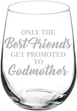 Wine Glass Goblet The Best Friends Get Promoted To Godmother (17 oz Stemless)