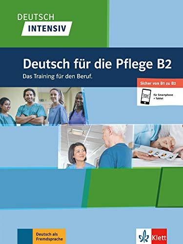 Deutsch intensiv Deutsch für die Pflege B2: Das Training für den Beruf. Buch + Online: Das Training fr den Beruf
