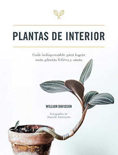 Plantas de interior. Guía indispensable para lograr unas plantas felices y sanas
