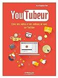 YouTubeur: Créer des vidéos et des millions de vues sur Youtube (EYROLLES)