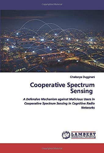 Cooperative Spectrum Sensing: A Defensive Mechanism against Malicious Users in Cooperative Spectrum Sensing in Cognitive Radio Networks