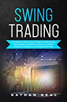 Swing Trading: The Beginners Guide on How to Trade for Profits with the Best Strategies and Technical Analysis. You will Find Inside the A-Z Glossary to All Technical Terms Used