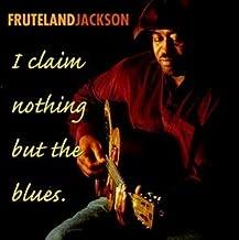 I Claim Nothing But the Blues by FRUTELAND JACKSON (2000-02-15)