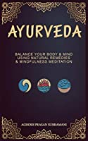 Ayurveda: Balance your Body and Mind by using Natural Remedies and Mindfulness Meditation