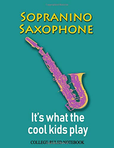 Sopranino Saxophone: It's What the Cool Kids Play: College-Ruled Notebook (InstruMentals Notebooks, Band 257)