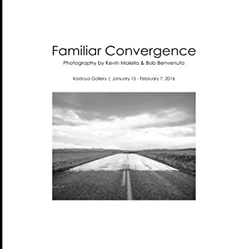 Paperback Familiar Convergence: Photography by Kevin Malella & Bob Benvenuto Book