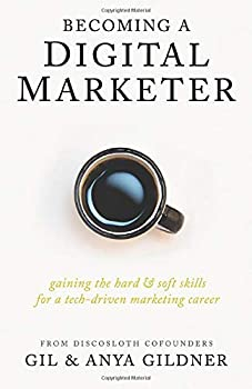 Becoming A Digital Marketer  Gaining the Hard & Soft Skills for a Tech-Driven Marketing Career