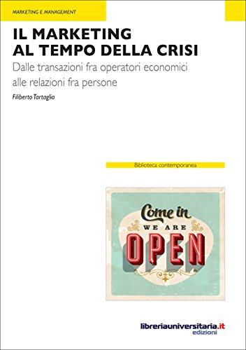 Il marketing al tempo della crisi: Dalle transazioni fra operatori economici alle relazioni fra persone (Biblioteca contemporanea) (Italian Edition)