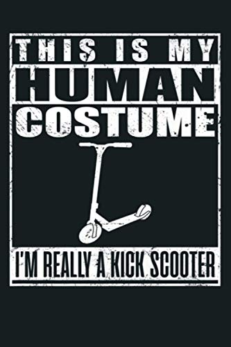 This Is My Human Costume I M Really A Kick Scooter Halloween Premium: Notebook Planner - 6x9 inch Daily Planner Journal, To Do List Notebook, Daily Organizer, 114 Pages