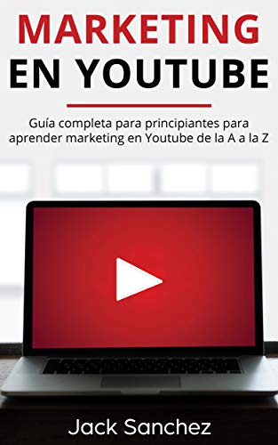 Marketing en Youtube (Libro En Español/ Youtube Marketing Spanish Book Version): Guía...