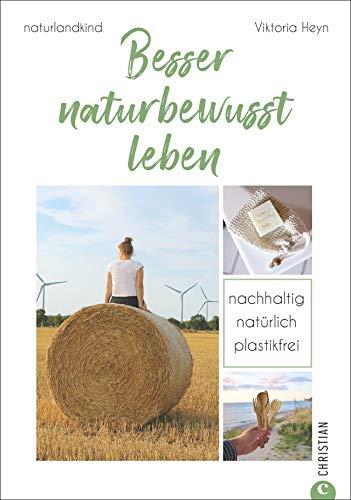 #naturlandkind: Besser naturbewusst leben - Nachhaltig. Natürlich. Plastikfrei. Ein Ratgeber mit praktischen Tipps für ein Leben ohne Plastik, ... und Extra-Kapitel zum Trend Fair Fashion.