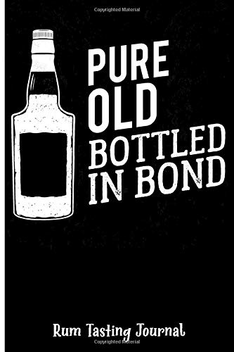 Pure Gold Bottled In Bond: Rum Tasting Journal, Track, Log and Rate Different Rum Varieties, Mixology Book, Cocktail Notebook Journal