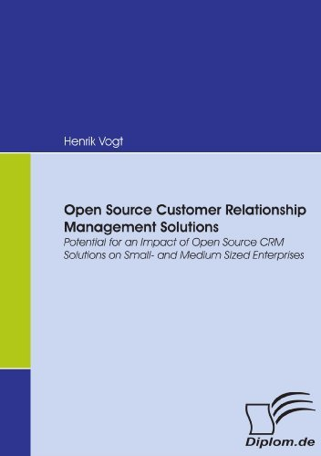 Open Source Customer Relationship Management Solutions. Potential for an Impact of Open Source CRM Solutions on Small- and Medium Sized Enterprises (English Edition)