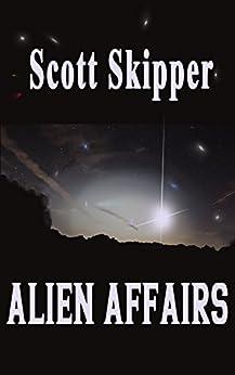 Alien Affairs by [Scott Skipper]