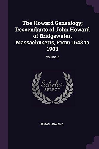 The Howard Genealogy; Descendants of John Howard of Bridgewater, Massachusetts, From 1643 to 1903; Volume 2
