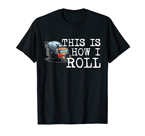 This is How I Roll Concrete Truck Drivers Funny Gift T-Shirt