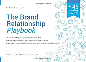 THE BRAND RELATIONSHIP PLAYBOOK: Understand, measure, and manage brand relationships to develop brand love, increase brand...