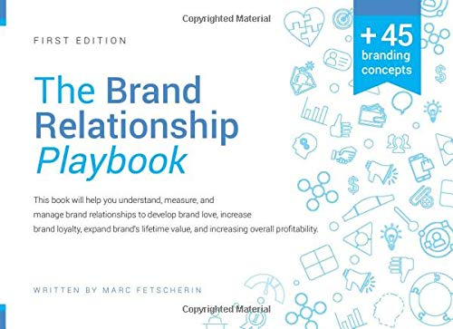 THE BRAND RELATIONSHIP PLAYBOOK: Understand, measure, and manage brand relationships to develop brand love, increase brand loyalty, expand brand's lifetime value and increasing overall profitability.