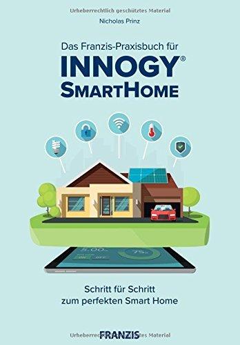 Das innogy® Smart Home Praxisbuch: Schritt für Schritt zum perfekten Smart Home