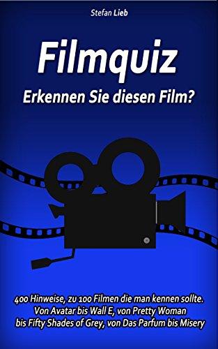 Filmquiz - Erkennen Sie diesen Film?: 400 Hinweise, zu 100 Filmen die man kennen sollte. Von Avatar bis Wall E, von Pretty Woman bis Fifty Shades of Grey, von Das Parfum bis Misery (Ratebuch 5)