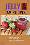 Jelly & Jam Recipes: Tried And True Family Recipes For Jellies, Jams, Fruit Butters & Marmalades: Grape Jelly Recipes