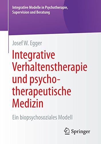 Integrative Verhaltenstherapie und psychotherapeutische Medizin: Ein biopsychosoziales Modell (Integrative Modelle in Psychotherapie, Supervision und Beratung)