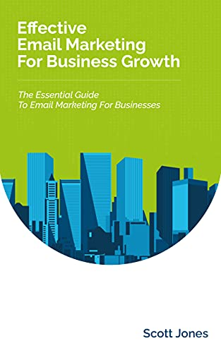 Effective Email Marketing For Business Growth: The Essential Guide To Email Marketing For Businesses (360 Degree Marketing For Business Growth)