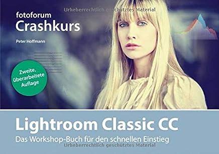 Lightroom Classic CC: Das Workshop-Buch für  den schnellen Einstieg