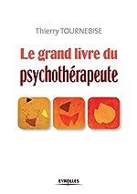 Le grand livre du psychothérapeute (Les grands livres) de Thierry Tournebise