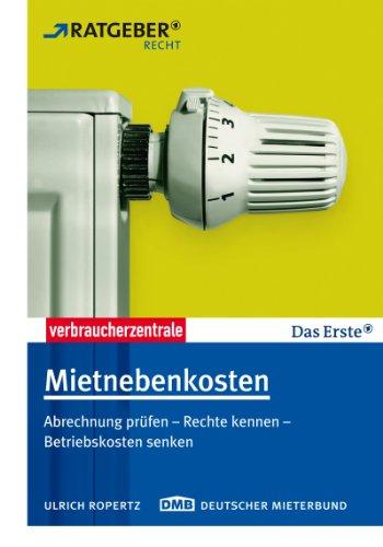 Mietnebenkosten: Abrechnung prüfen - Rechte kennen - Betriebskosten senken (ARD Ratgeber Recht 5)