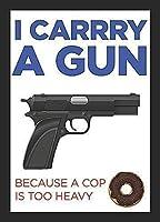 頑丈な金属の錫の印のアルミニウム印、私は警官が余りに重いので銃を運びます、コーヒーオフィスのプールのヤードの公衆トイレの駐車場の家の壁の装飾、ビンテージアートポスター、家の壁の装飾