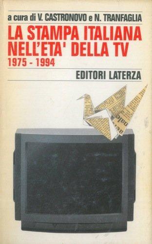 LA STAMPA ITALIANA NELL'ETA' DELLA TV. 1975-1994.