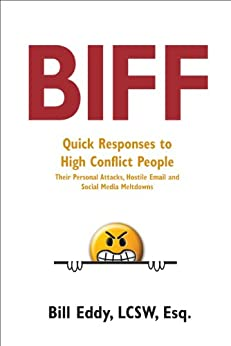 Biff: Quick Responses to High Conflict People, Their Personal Attacks, Hostile Email and Social Media Meltdowns by [Bill Eddy LCSW Esq.]