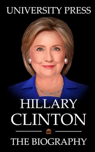 Hillary Clinton Book: The Biography of Hillary Clinton