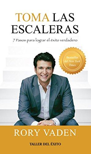 Toma las escaleras: Siete pasos para lograr el éxito verdadero eBook: Vaden, Rory: Amazon.es: Tienda Kindle
