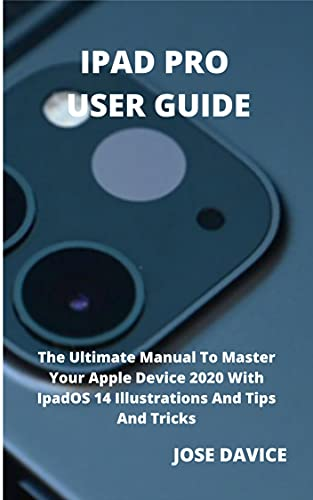 IPAD PRO USER GUIDE: The Ultimate Manual To Master Your Apple Device 2020 With IpadOS 14 Illustrations And Tips And Tricks (English Edition)