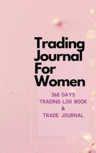 365 Days Trading Journal For Women Trading Diary Trading Log 370 Pages, For Traders of Cryptos, Stocks, Futures, Options and Forex W00W: Stock Trading Activity Log Book Day Trading (English Edition)