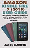 AMAZON KINDLE FIRE 7 (2019) USER GUIDE: The Complete User Manual for Beginners and Pro to Master the All-New Kindle Fire Tablet 7 with Tips & Tricks for Alexa Skills (Kindle Device Tips & Setup)