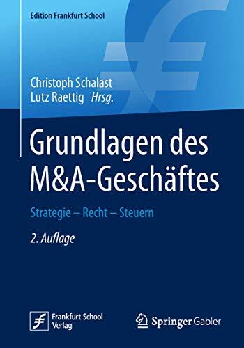 Grundlagen des M&A-Geschäftes: Strategie - Recht - Steuern (Edition Frankfurt School)