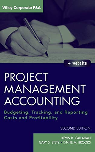 Project Management Accounting: Budgeting, Tracking, and Reporting Costs and Profitability. with Website (Wiley Corporate F&A)
