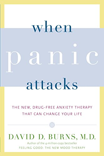 When Panic Attacks: The New, Drug-Free Anxiety Therapy...